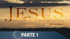 Jesus Segundo o Espiritismo /Mundo Maior Repórter /Parte 1 (12/03/2016)