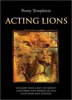 Acting Lions: Unleash Your Craft  in Today's Lightning Fast World of Film, Television and Theatre: Penny Templeton: 9780615465692: Amazon.com: Books