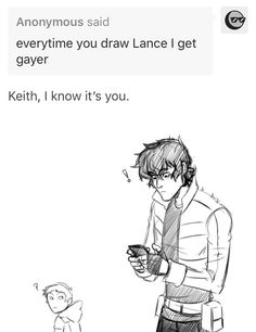 Anonymous said © everytime you draw Lance I get gayer Keith, I know it's you. Voltron Memes, Voltron Comics, Voltron Fanart, Form Voltron, Voltron Ships, Voltron Klance, Samurai, Klance Comics, You Draw