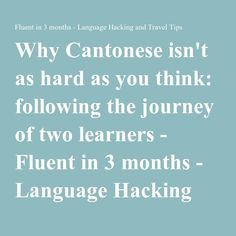 Why Cantonese isn't as hard as you think: following the journey of two learners - Fluent in 3 months - Language Hacking and Travel Tips