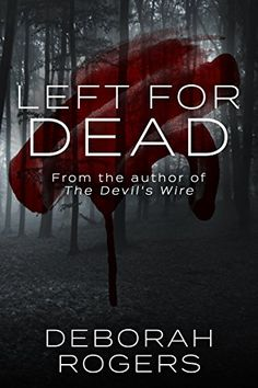 Left for Dead: A gripping psychological thriller by [Rogers, Deborah]