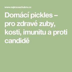 Domácí pickles – pro zdravé zuby, kosti, imunitu a proti candidě
