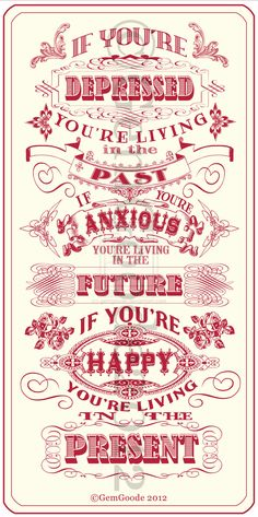 Live in the present. Be happy.