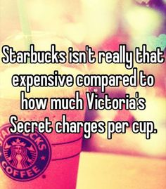 Bahaha this is hilarious and I don't like Starbucks but love Victoria's Secret!