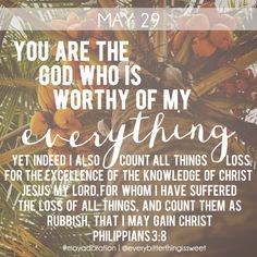 The God who is worthy of my everything.