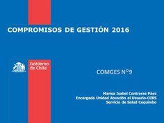 COMPROMISOS DE GESTIÓN 2016 COMGES N°9 Marisa Isabel Contreras Páez Encargada Unidad Atención al Usuario-OIRS Servicio de Salud Coquimbo.