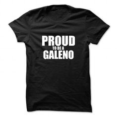 I Love Proud to be GALENO T shirts