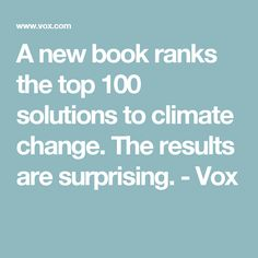 A new book ranks the top 100 solutions to climate change. The results are surprising. - Vox