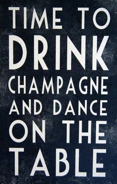 I wanna watch you drink champagne. please!
