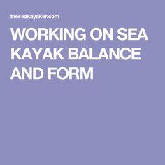 WORKING ON SEA KAYAK BALANCE AND FORM