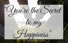You're the Secret to My Happiness - see more love & relationship quotes…
