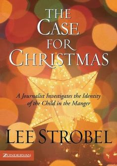 The Case for Christmas by Lee Strobel  #ChristmasLordGodStar  Who was in the manger that first Christmas morning?  Some say he would become a great moral leader. Others, a social critic. Still others view Jesus as a profound philosopher, a rabbi, a feminist, a prophet, and more. Many are convinced he was the divine Son of God....