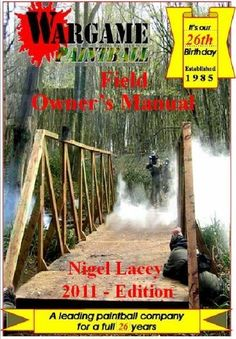 Wargame Paintball's Field Owners Manual by Nigel Lacey. $7.68. Publisher: David Black Publishing (August 14, 2011). 72 pages