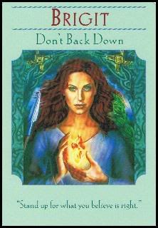 Goddess Guidance Oracle Cards Brigit Brigit is a Celtic triple-goddess, which means that she represents three aspects of woman: the young virgin, the nurturing and loving mother, and the crone/sage/wise woman. She is the goddess of fire, poetry, blacksmithing, house and hearth. She was the daughter of Dagda, the High King of Tuatha Dé Danann.  For Today's FREE oracle card reading visit: http://www.online-tarot-readings-by-amber.info/freeoraclecardreadings.html