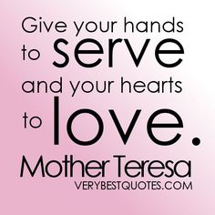 Helping others quotes give your hands to serve and your hearts to love - Collection Of Inspiring Quotes, Sayings, Images Serve Others Quotes, Helping Others Quotes, Helping Hands Quotes, Quotes About Hands, Inspirational Quotes Pictures, Great Quotes, Quotes To Live By, Simply Quotes, Motivational Sayings