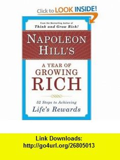 Napoleon Hills A Year of Growing Rich 52 Steps to Achieving Lifes Rewards (9780452270541) Napoleon Hill, W. Clement Stone , ISBN-10: 0452270545  , ISBN-13: 978-0452270541 ,  , tutorials , pdf , ebook , torrent , downloads , rapidshare , filesonic , hotfile , megaupload , fileserve