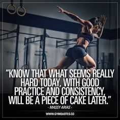 """Know that what seems really hard today, with good practice and consistency, will be a piece of cake later."" So true. The words of Massy Arias. When things get hard, remind yourself of this. It will be hard today, but it will be easy later. #gymquotes #gymmotivation #dontgiveup www.gymquotes.co for all our gym motivational quotes and sayings! #massyarias"