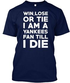Win, Lose Or Tie I Am A Yankees Fan Till I Die Navy T-Shirt Front