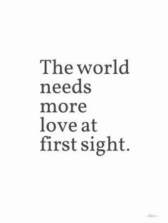 The world needs more love at first sight.