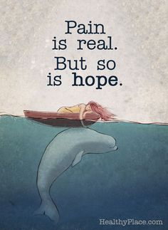 Quote on mental health: Pain is real. But so is hope. www.HealthyPlace.com