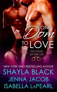 One Dom To Love (The Doms of Her Life #1)  by Shayla Black , Jenna Jacob , Isabella LaPearl ....4 ****stars reviewed by Romance Novel Junkies/Lady Raven Rave!