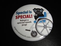 Special needs Black Pug large Button  Special is Special ! Adopt a special needs pug! This button is super sweet. Show your pug pride today and your purchase helps the pugs in need at Pug Rescue Network. Button measures over 2 inches in diameter. Free shipping!