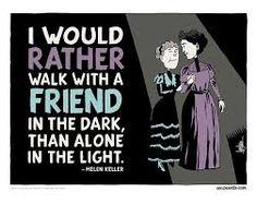 Frase de Hellen Keller 'Prefiro andar na escuridão com um amigo, do que sozinha na luz.'