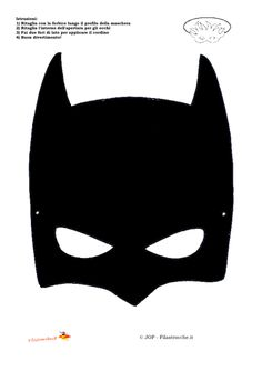 Da Filastrocche.it ecco la maschera di Batman, del vostro Supereroe! Stampatelo su un cartoncino bianco, ritagliatelo lungo i bordi, fate due buchi per gli occhi e applicate un cordino o un elastico sul retro. Buon Carnevale!