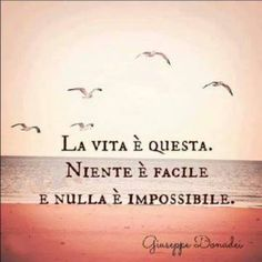 This is Life. Nothing is easy and nothing is impossible. Love this phrase Italian Phrases, Italian Words, Italian Sayings, Italian Quote Tattoos, Quotes To Live By, Me Quotes, Frases Tumblr, Italian Language, Learning Italian