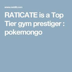 RATICATE is a Top Tier gym prestiger : pokemongo