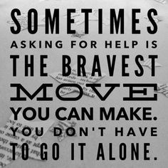 Sometimes asking for help is the bravest move you can make. You don't have to go it alone.