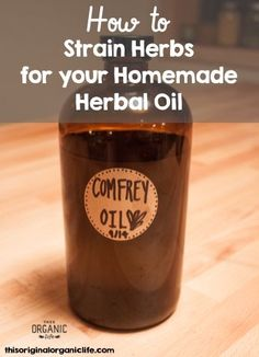How to Strain Herbs for Your Homemade Herb-Infused Oil via This Organic Life