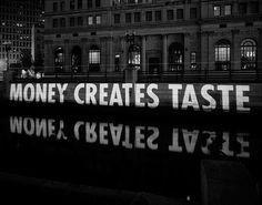"Jenny Holzer ""Money Creates Taste"""