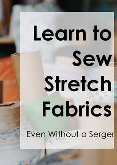Learn to sew with stretch knit fabrics with these easy and free sewing lessons #sew #sewing101 #stretchfabric #knitfabric