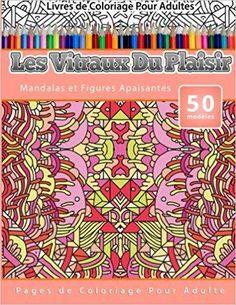 Télécharger Livres de Coloriage Pour Adultes Les Vitraux Du Plaisir: Mandalas et Figures Apaisantes Pages de Coloriage Pour Adulte Gratuit