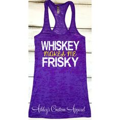 Whiskey Shirt Whiskey Makes Me Frisky Funny Drinking Shirt I Love... ($24) ❤ liked on Polyvore featuring tops, purple, tanks, women's clothing, purple tank top, long tank, i heart shirts, neon purple shirt and unisex tank tops