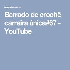 Barrado de crochê carreira única#67 - YouTube