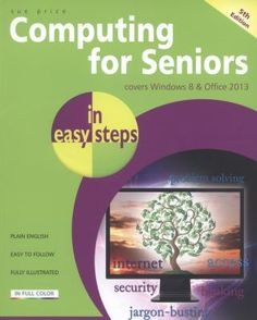Computing for Seniors in Easy Steps: Covers Windows 8 and Office 2013 Computer Maintenance, Computer Books, Service Learning, Up And Running, Window Coverings, Windows 8, Problem Solving, The Book, Easy