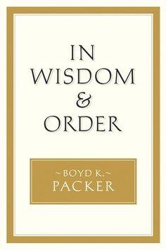 Great Read: In Wisdom & Order by Pres. Boyd K. Packer #Mormon