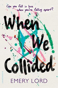 Cover Reveal: When We Collided by Emery Lord  -On sale 2016 by Bloomsbury USA -Meet Vivi and Jonah: A girl and a boy whose love has the power save or destroy them.  Vivi and Jonah couldn't be more different. Vivi craves anything joyful or beautiful that life can offer. Jonah has been burdened by responsibility for his family ever since his father died. As summer begins, Jonah resigns himself to another season of getting by.