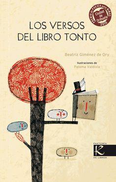 LOS VERSOS DEL LIBRO TONTO -- Un poemario que invita al juego literario. Sus 25 composiciones, llenas de personajes mágicos, simpáticos y divertidos, despiertan la imaginación, animan a la lectura, y reivindican el valor cultural y lúdico del libro.