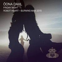 Oona Dahl - Robot Heart - Burning Man 2015 by Robot Heart on SoundCloud