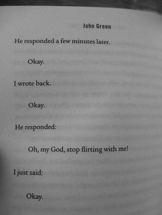 """Okay"" ""Stop flirting with me"" Never, Augustus Waters. One of my fav parts in the book Looking For Alaska, Star Quotes, Book Quotes, Jhon Green, John Green Books, John Green Quotes, Haha, Tfios, The Fault In Our Stars"