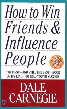 By Dale Carnegie:  For more than sixty years the rock-solid, time-tested advice in this book has carried thousands of now famous people up the ladder of success in their business and personal lives.