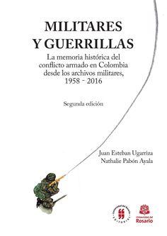 [NOVEDAD] Militares y guerrillas. La memoria histórica del conflicto armado en Colombia desde los archivos militares, 1958-2016 / Segunda edición https://doi.org/10.12804/tj9789587389999 #LeeUR