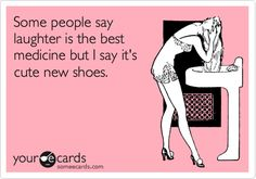 Free and Funny Thinking Of You Ecard: Some people say laughter is the best medicine but I say it's cute new shoes. Create and send your own custom Thinking Of You ecard. Cool Ideas, True Words, Cute Shoes, Me Too Shoes, Mary Janes, Balenciaga, Laughter Medicine, Sneakers Shoes, Shoes Heels