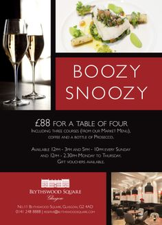 BOOZY SNOOZY SPECIAL OFFER  What better way to relax than enjoying a Boozy Snoozy at Blythswood Square? Our Boozy Snoozy offer comes at a set price of £88 for a table of 4 and includes 3 courses from our Market Menu, coffee and bottle of Prosecco.  Our Boozy Snoozy offer is available 12pm - 3pm and 5pm - 10pm every Sunday and 12pm - 2.30pm Monday to Thursday.