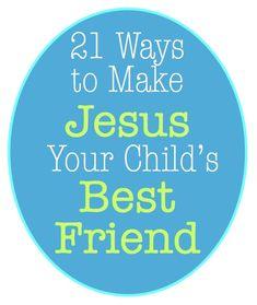 21 ways to make Jesus your child's Best Friend