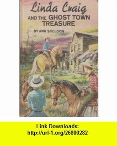Linda Craig and the Ghost Town Treasure Ann Sheldon ,   ,  , ASIN: B000JZGGXQ , tutorials , pdf , ebook , torrent , downloads , rapidshare , filesonic , hotfile , megaupload , fileserve