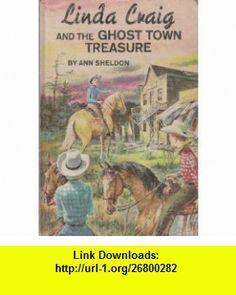 Linda Craig and the Ghost Town Treasure Ann Sheldon ,   ,  , ASIN: B000JZGGXQ , tutorials , pdf , ebook , torrent , downloads , rapidshare , filesonic , hotfile , megaupload , fileserve